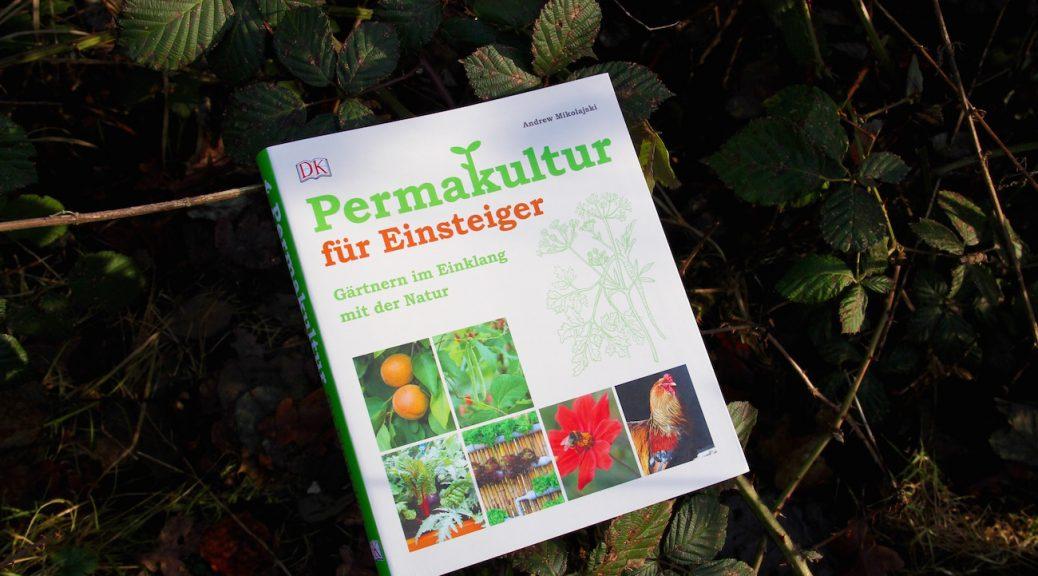 """""""Permakultur für Einsteiger"""" von Andrew Mikolajski"""
